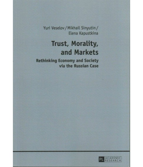 Trust, Morality, and Markets : Rethinking Economy and Society Via the Russian Case (Paperback) (Yuri - image 1 of 1