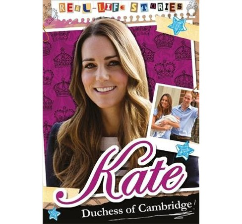 Kate, Duchess of Cambridge -  (Real-Life Stories) by Hettie Bingham (Paperback) - image 1 of 1