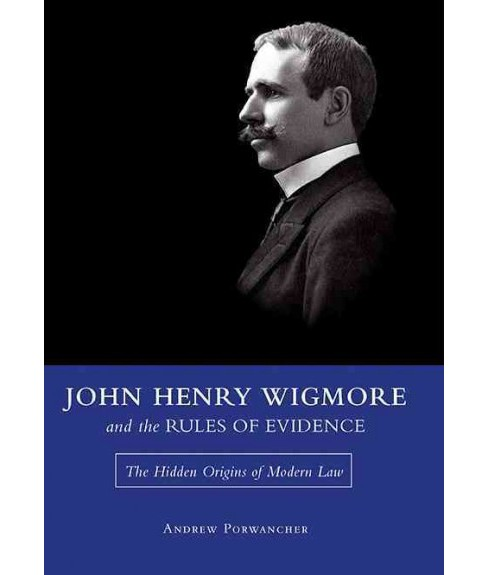 John Henry Wigmore and the Rules of Evidence : The Hidden Origins of Modern Law (Hardcover) (Andrew - image 1 of 1
