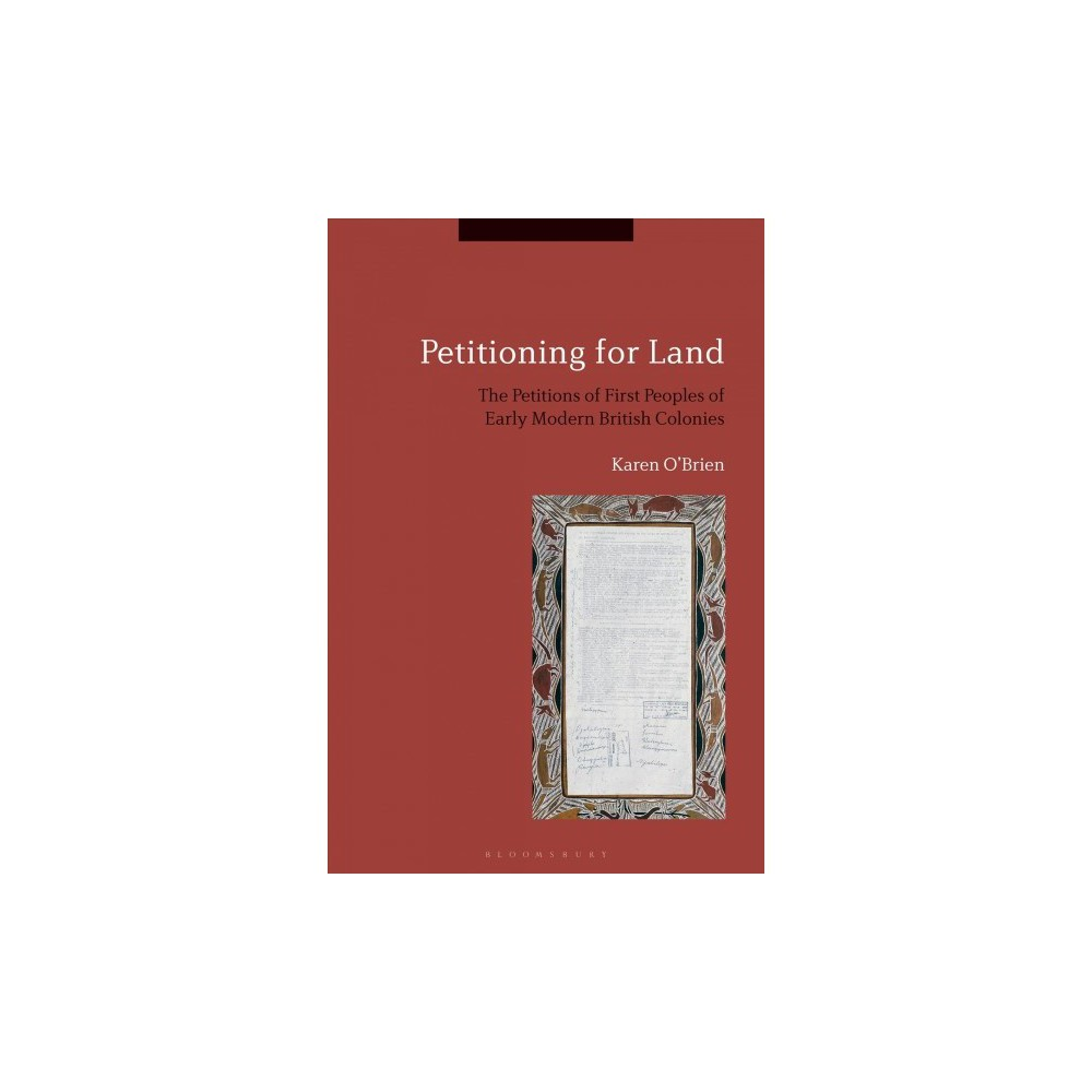 Petitioning for Land : The Petitions of First Peoples of Modern British Colonies - (Hardcover)