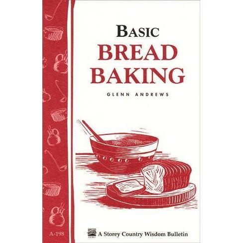 Basic Bread Baking - (Storey Country Wisdom Bulletin) by  Glenn Andrews (Paperback) - image 1 of 1