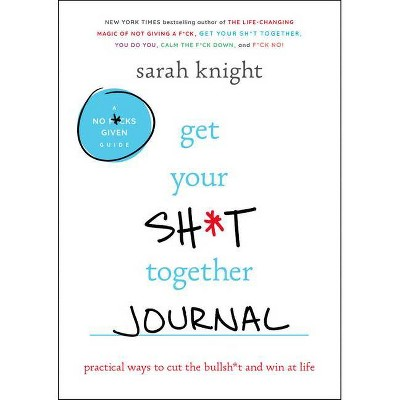 Get Your Sh*t Together Journal - (No F*cks Given Guide)by Sarah Knight (Paperback)