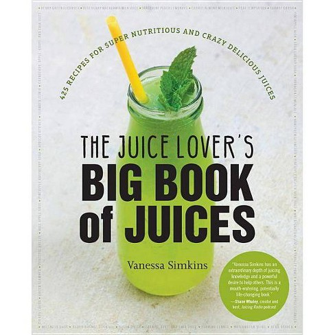 The Juice Lover's Big Book of Juices - by  Vanessa Simkins (Paperback) - image 1 of 1