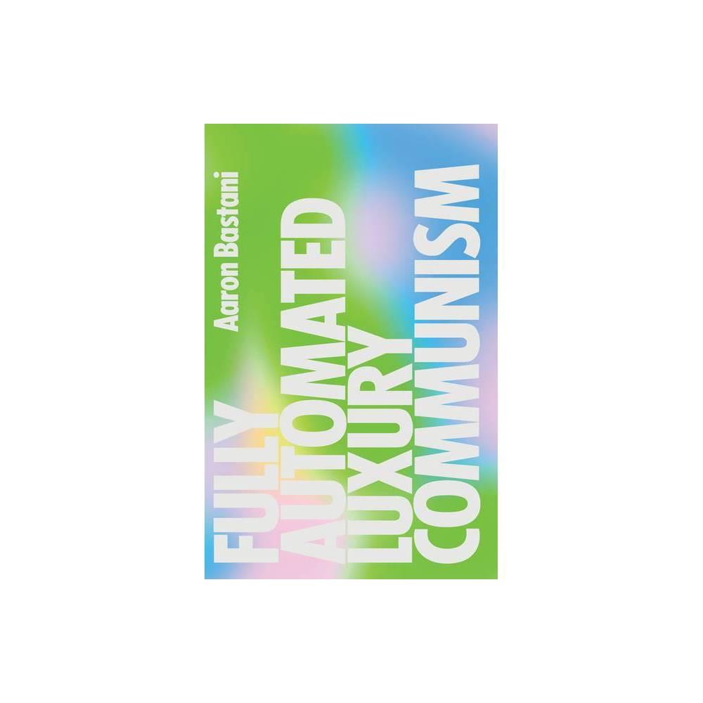 Fully Automated Luxury Communism By Aaron Bastani Paperback