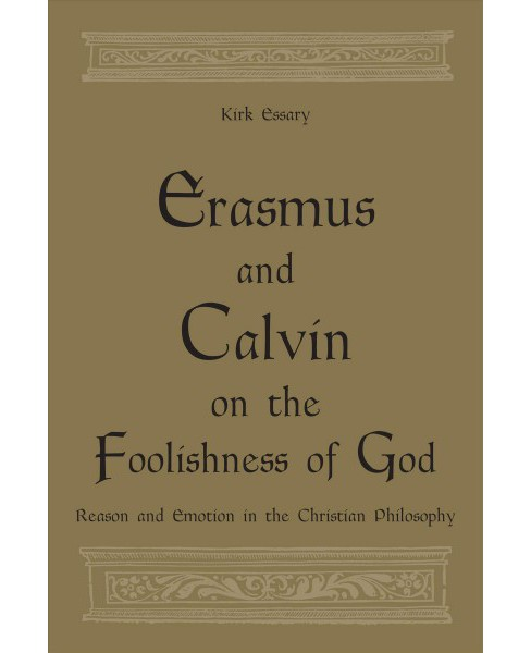 Erasmus and Calvin on the Foolishness of God : Reason and Emotion in the Christian Philosophy - image 1 of 1