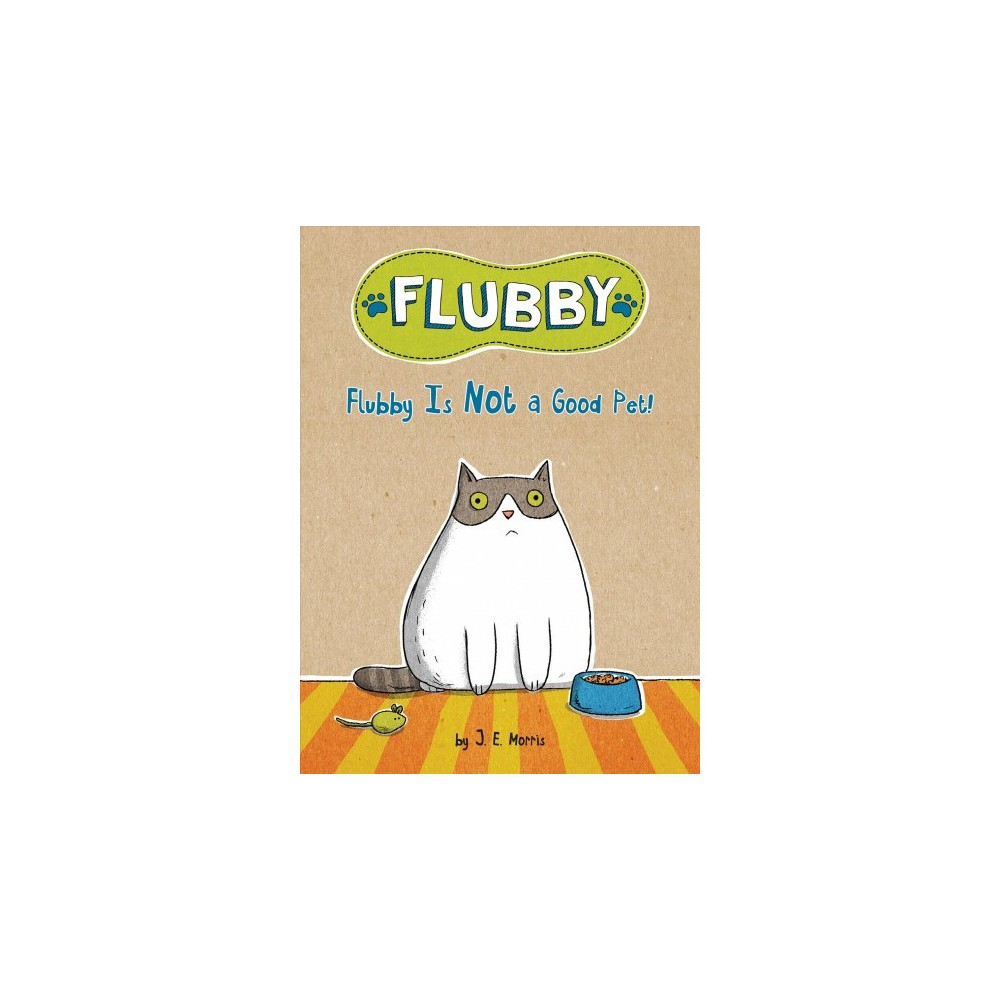 Flubby Is Not a Good Pet! - (Flubby) by J. E. Morris (Hardcover)
