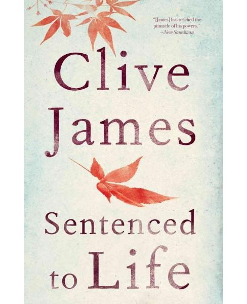 Sentenced to Life : Poems 2011-2014 (Hardcover) (Clive James) - image 1 of 1
