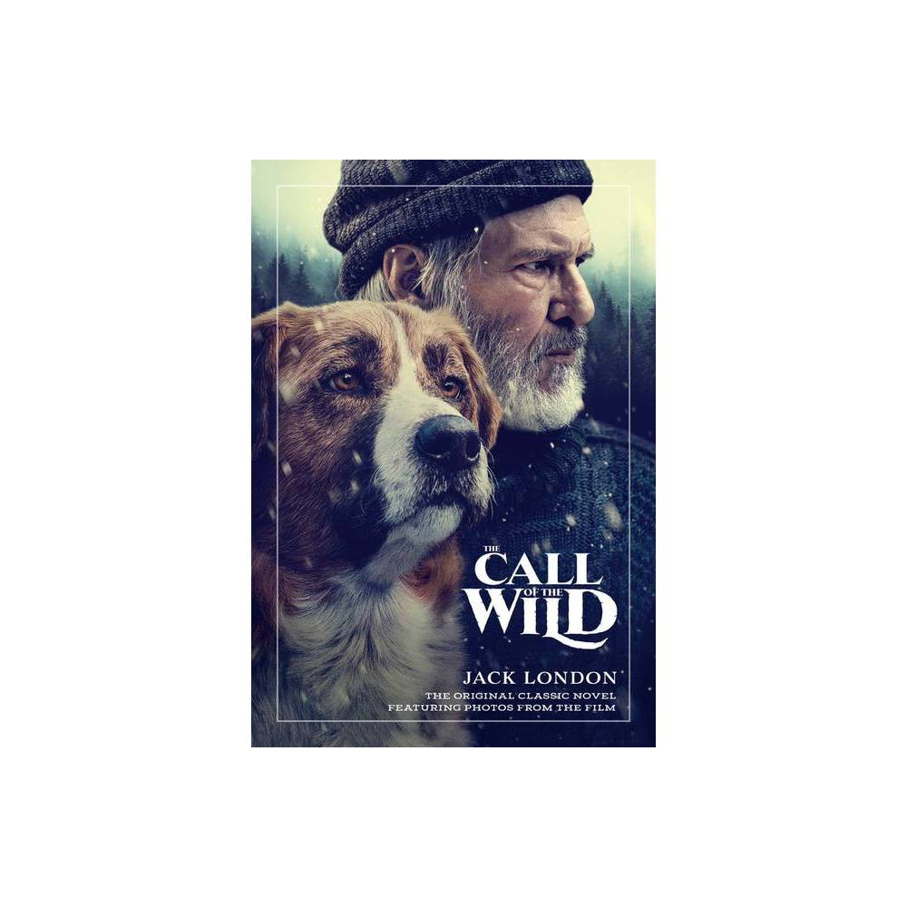 The Call Of The Wild The Original Classic Novel Featuring Photos From The Film By Jack London Paperback