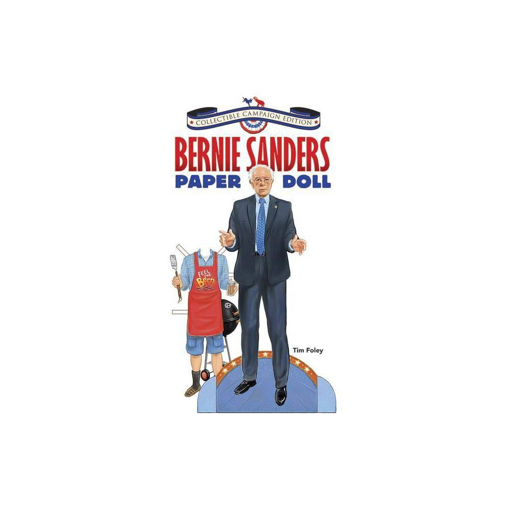 Bernie Sanders Paper Doll Collectible Campaign Edition By Tim Foley Paperback