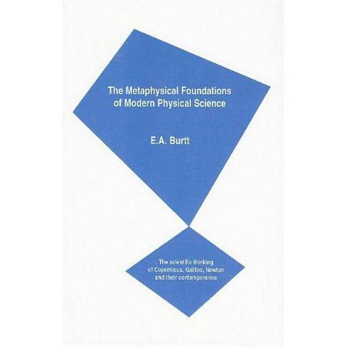 The Metaphysical Foundations of Modern Physical Science - by  Edwin Arthur Burtt (Paperback) - image 1 of 1