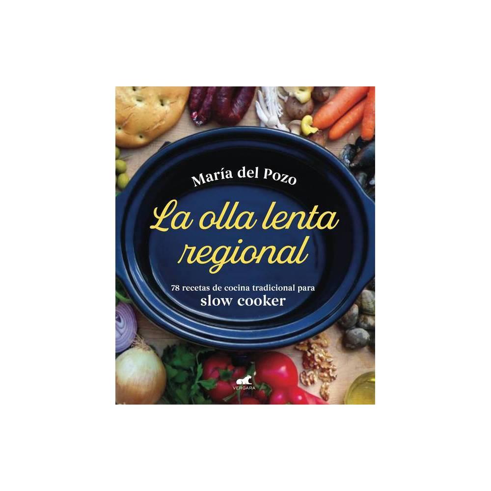 La Olla Lenta Regional 78 Recetas De Cocina Tradicional Espa Ola Para Slow Cooker The Regional Slow Cooker 78 Traditional Spanish Cuisine Recipes