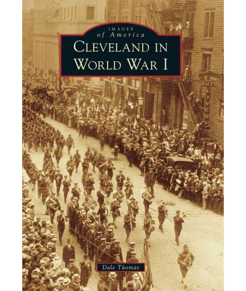 Cleveland in World War I (Paperback) (Dale Thomas) - image 1 of 1