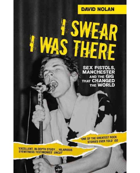 I Swear I Was There : Sex Pistols, Manchester and the Gig That Changed the World (Paperback) (David - image 1 of 1