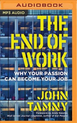 End of Work : Why Your Passion Can Become Your Job - by John Tamny (MP3-CD)