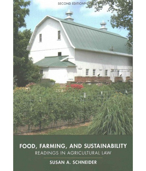Food, Farming, and Sustainability : Readings in Agricultural Law (Paperback) (Susan A. Schneider) - image 1 of 1