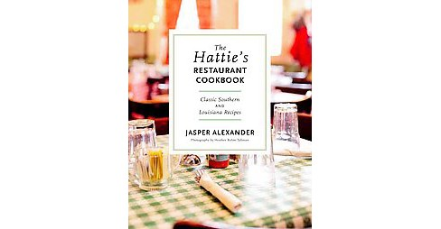Hattie's Restaurant Cookbook : Classic Southern and Louisiana Recipes (Hardcover) (Jasper Alexander) - image 1 of 1