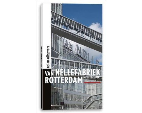 Van Nellefabriek Rotterdam : World Heritage of a World Port -  by Marieke Kuipers (Paperback) - image 1 of 1