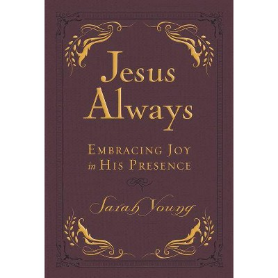 Jesus Always : Embracing Joy in His Presence -  by Sarah Young (Paperback)