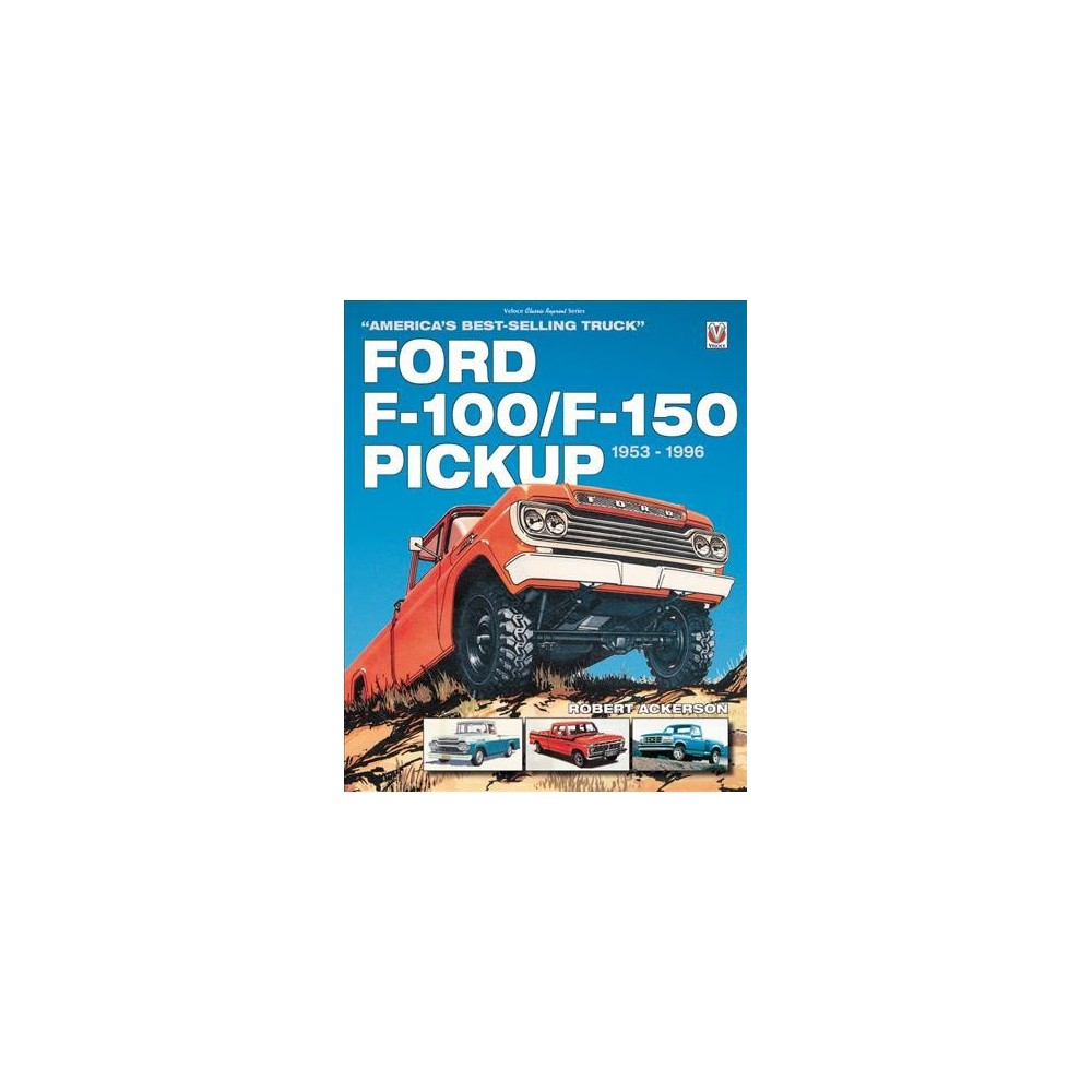 Ford F-100/F-150 Pickup 1953-1996 : America's Best-Selling Truck - Reprint by Robert Ackerson