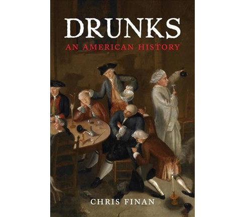 Drunks : An American History -  by Christopher M. Finan (Hardcover) - image 1 of 1