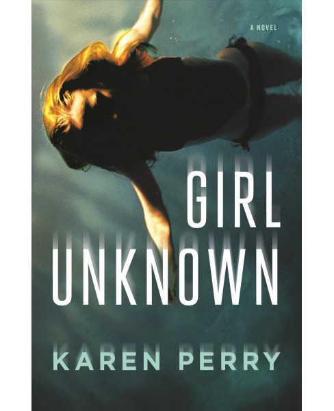 Girl Unknown -  by Karen Perry (Hardcover) - image 1 of 1