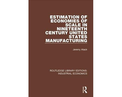Estimation of Economies of Scale in Nineteenth Century United States Manufacturing -  (Hardcover) - image 1 of 1