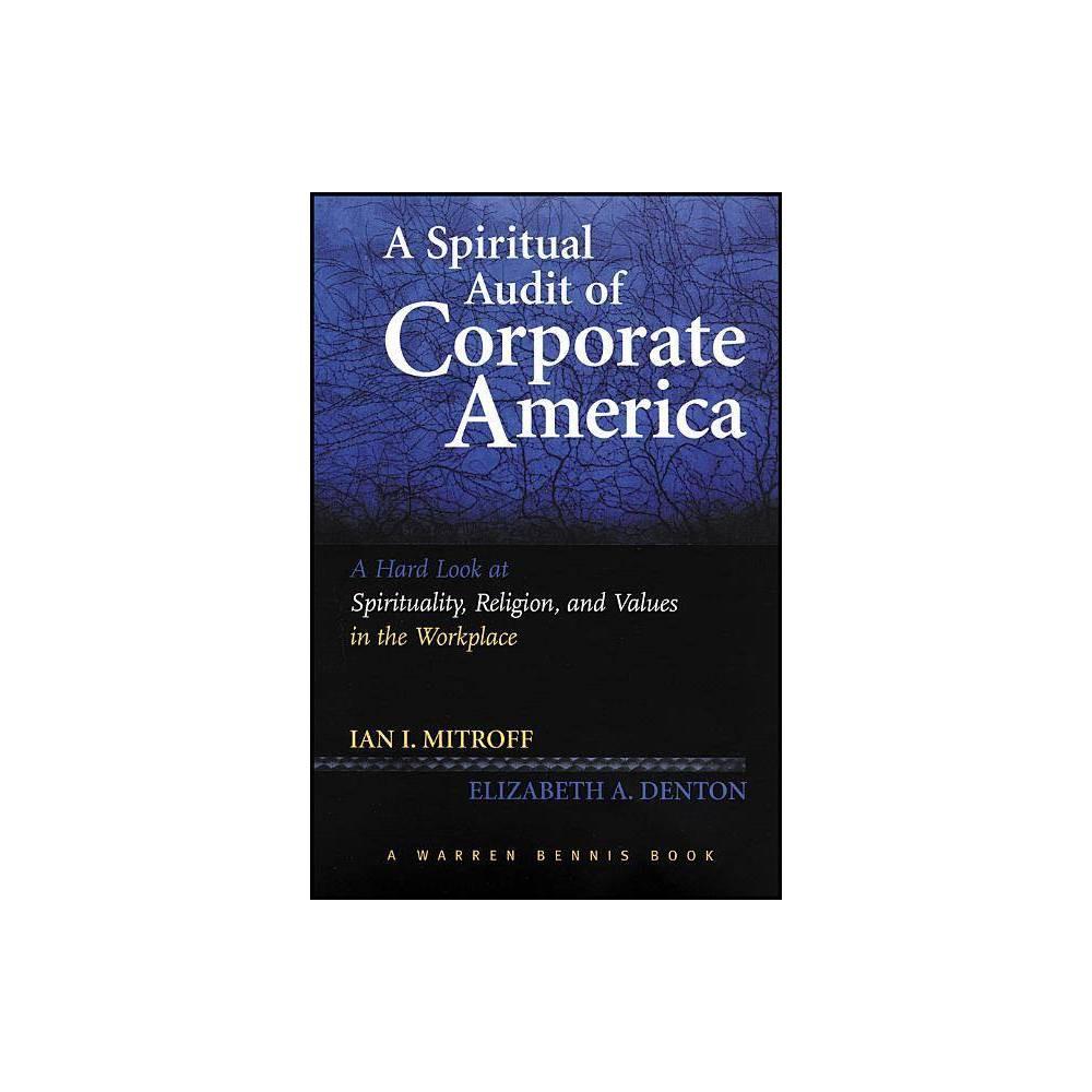 A Spiritual Audit Of Corporate America J B Warren Bennis By Ian Mitroff Elizabeth A Denton Paperback