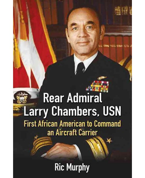 Rear Admiral Larry Chambers, USN : First African American to Command an Aircraft Carrier (Paperback) - image 1 of 1