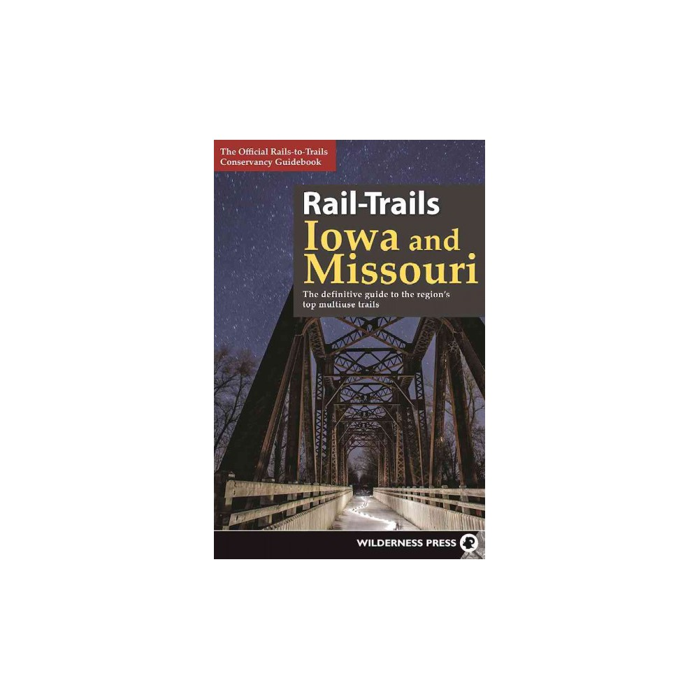 Rail-Trails Iowa and Missouri : The Definitive Guide to the Region's Top Multiuse Trails (Paperback)