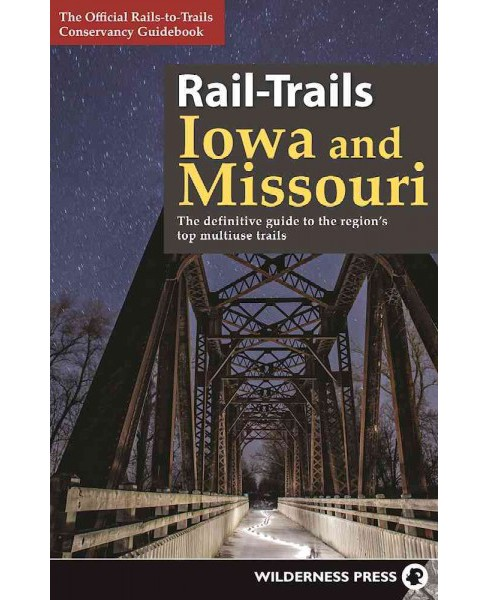 Rail-Trails Iowa and Missouri : The Definitive Guide to the Region's Top Multiuse Trails (Paperback) - image 1 of 1