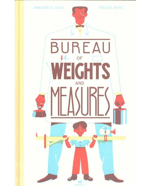 Bureau of Weights and Measures -  by Anne-gaelle Balpe (Hardcover) - image 1 of 1