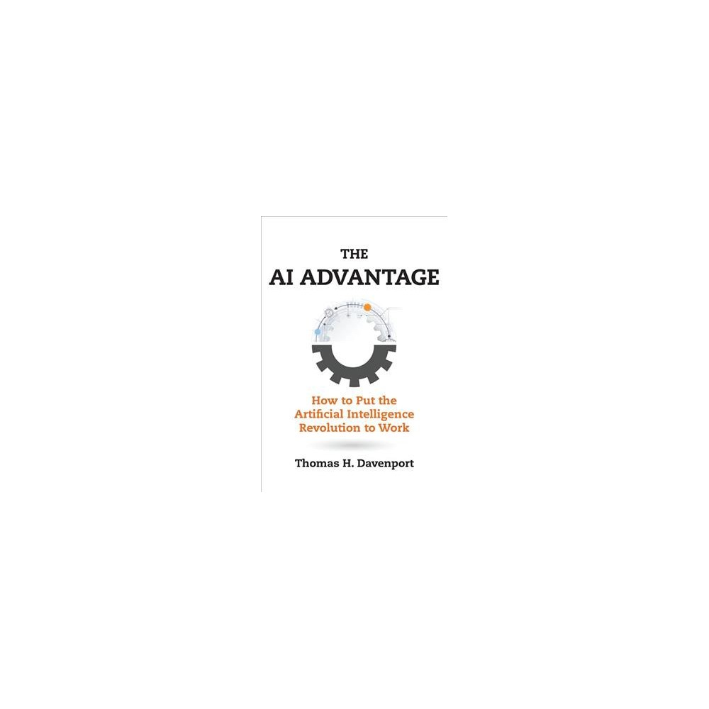 AI Advantage : How to Put the Artificial Intelligence Revolution to Work - 1 (Hardcover)