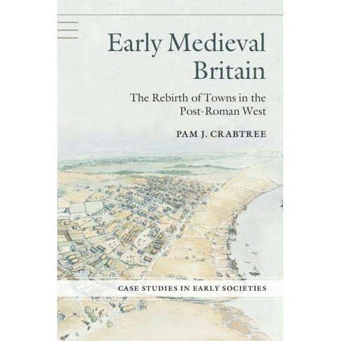 Early Medieval Britain - (Case Studies in Early Societies) by  Pam J Crabtree (Hardcover) - image 1 of 1
