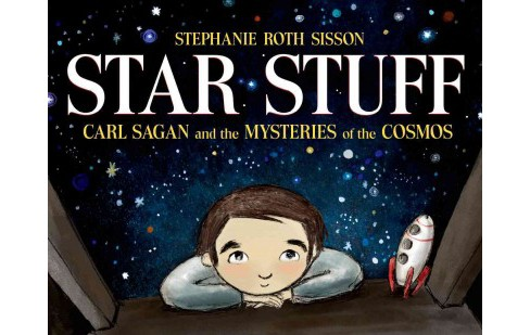 Star Stuff : Carl Sagan and the Mysteries of the Cosmos (School And Library) (Stephanie Roth Sisson) - image 1 of 1
