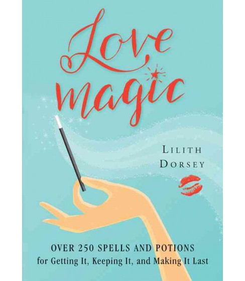 Love Magic : Over 250 Spells and Potions for Getting It, Keeping It, and Making It Last -  (Paperback) - image 1 of 1