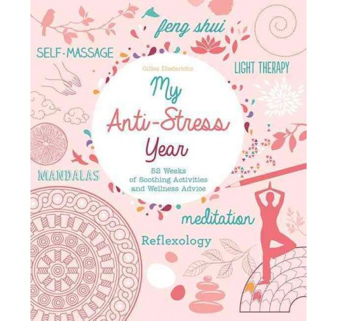 My Anti-Stress Year : 52 Weeks of Soothing Activities and Wellness Advice (Paperback) (Gilles - image 1 of 1