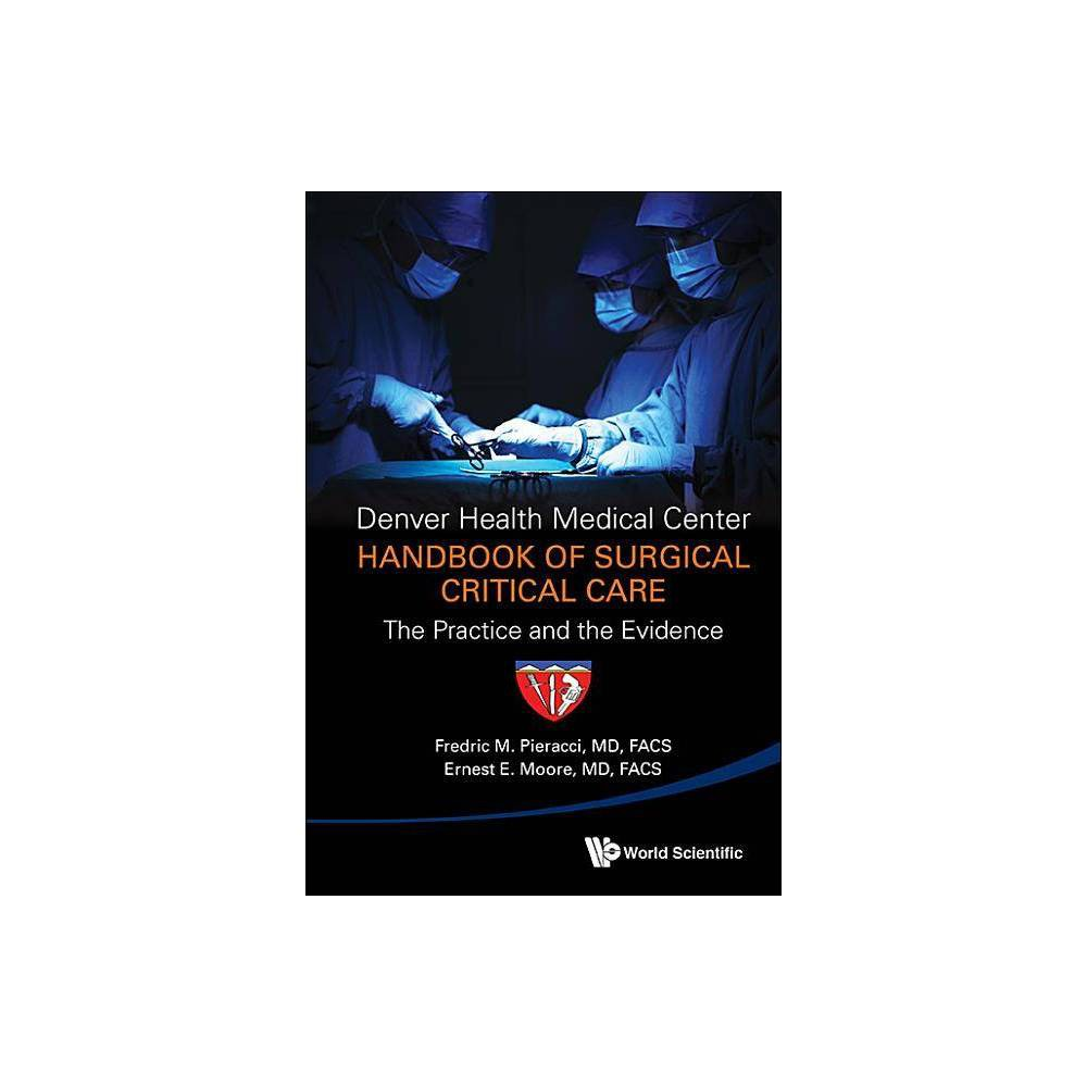 Denver Health Medical Center Handbook Of Surgical Critical Care The Practice And The Evidence By Fredric Michael Pieracci Ernest E Moore