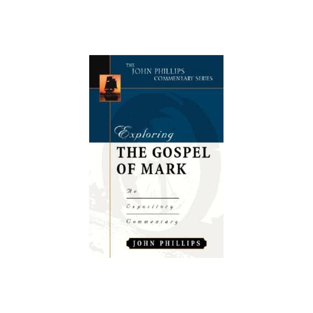 Exploring The Gospel Of Mark John Phillips Commentary By John Phillips Hardcover