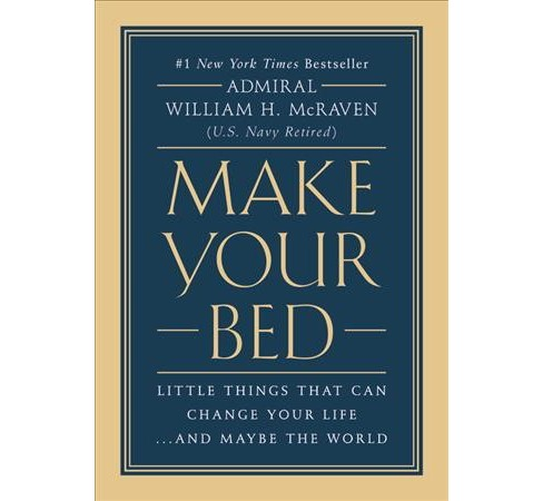 Make Your Bed : Little Things That Can Change Your Life... and Maybe the World (Hardcover) (William H. - image 1 of 1
