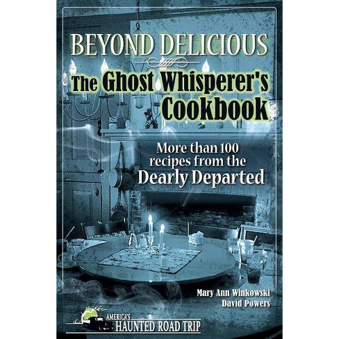 Beyond Delicious: The Ghost Whisperer's Cookbook - by  Mary Ann Winkowski & David Powers (Hardcover) - image 1 of 1