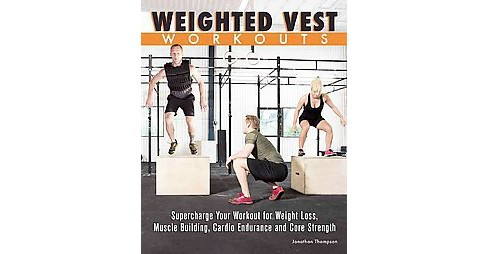 Weighted Vest Workouts : Supercharge Your Workout for Weight Loss, Muscle Building, Cardio Endurance and - image 1 of 1