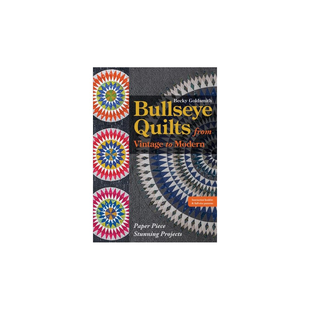 Bullseye Quilts from Vintage to Modern : Paper Piece Stunning Projects - Pap/Chrt by Becky Goldsmith
