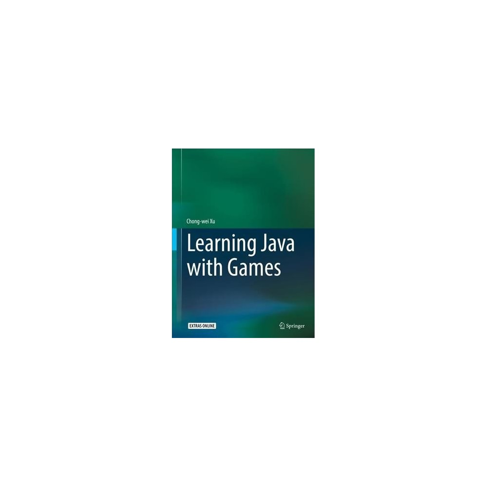 Learning Java With Games - by Chong-wei Xu (Hardcover)