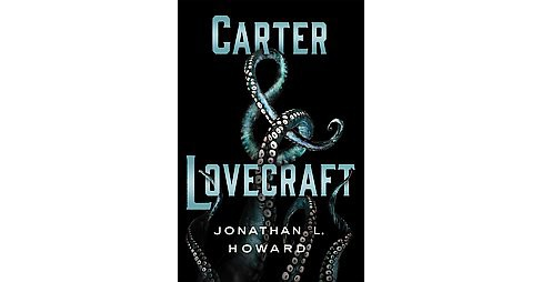 Carter & Lovecraft (Hardcover) (Jonathan L. Howard) - image 1 of 1