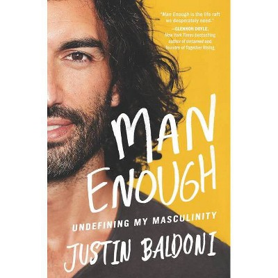 Man Enough: Undefining My Masculinity - by Justin Baldoni (Hardcover)