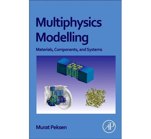 Multiphysics Modeling : Materials, Components, and Systems -  by Murat Peksen (Paperback) - image 1 of 1