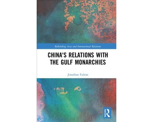 China's Relations With the Gulf Monarchies -  by Jonathan Fulton (Hardcover) - image 1 of 1