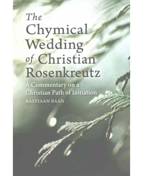 Chymical Wedding of Christian Rosenkreutz : A Commentary on a Christian Path of Initiation (Paperback) - image 1 of 1