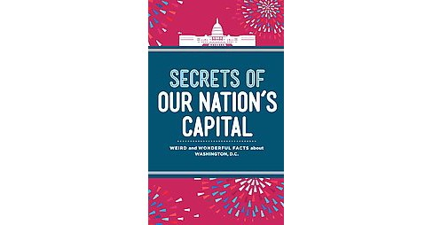 Secrets of Our Nation's Capital : Weird and Wonderful Facts About Washington, DC (Hardcover) (Susan - image 1 of 1