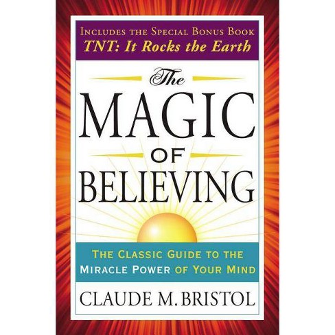 The Magic of Believing - (Tarcher Success Classics) by  Claude Bristol (Paperback) - image 1 of 1